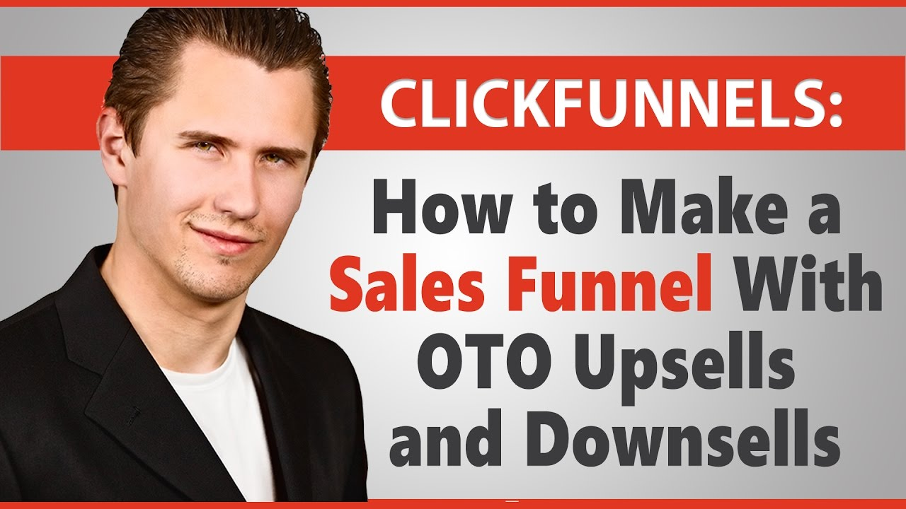 ClickFunnels: How to Make a Sales Funnel With OTO Upsells and Downsells