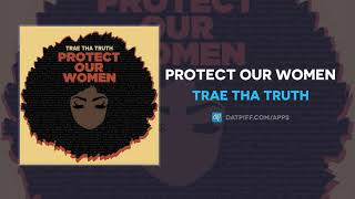 Trae Tha Truth - Protect Our Women (AUDIO)
