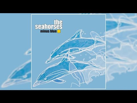 The Seahorses - Minus Blue *Remastered* The Complete Unreleased 2nd Album Sessions