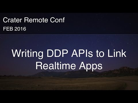 Writing DDP APIs to Link Realtime Apps - Ian Serlin - Crater Conf