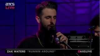 Zak Waters - Runnin Around - AXS LIVE TV