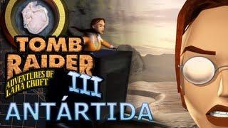 Tomb Raider 3 Vídeo-Guía en Español Antártida - Antártida (Antartica)