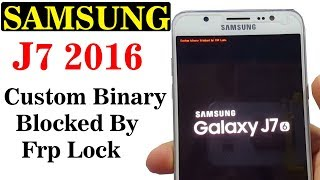 Custom Binary Blocked By Frp Lock Samsung J7 || Solution 2018