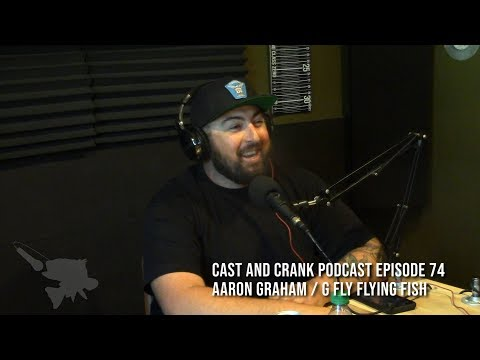 Cast And Crank Podcast Episode 74 Aaron Graham G Fly Flying Fish