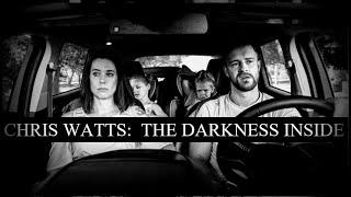 The Darkness Inside Chris Watts
