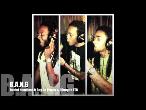 "Daniel Heartless ft Roy Da Prince & J BangahETC ""BANG"""