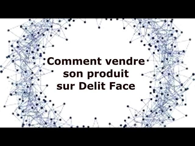 Comment vendre son produit sur Delit Face
