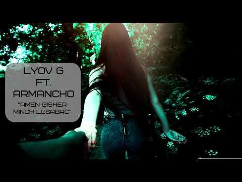 Lyov G Feat.  Armancho - Amen Gisher Minch Lusabac