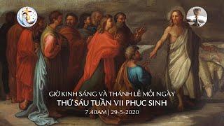 GIỜ KINH SÁNG VÀ THÁNH LỄ MỖI NGÀY, THỨ SÁU TUẦN VII PHỤC SINH, 7.40AM | 29/5/2020