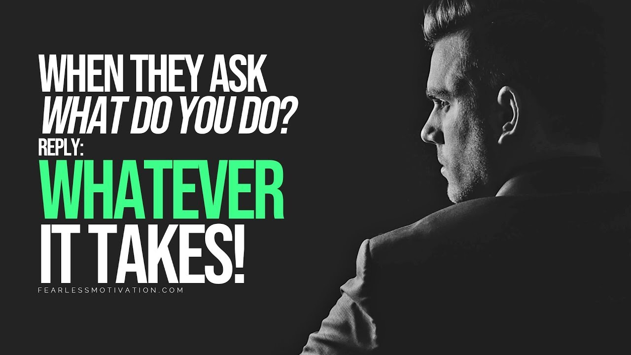 The Real Meaning of Whatever It Takes   YOU ARE UNSTOPPABLE