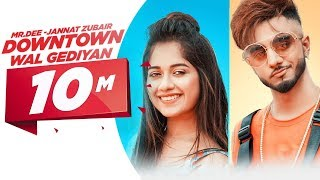 Downtown Wal Gediyan (Official Video) | Mr.Dee ft. Jannat Zubair | Western Penduz | Latest Song 2019
