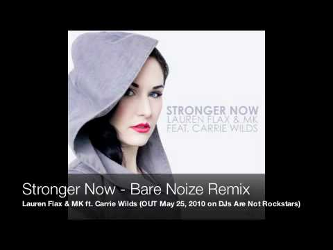Lauren Flax & MK ft. Carrie Wilds - Stronger Now (Bare Noize Remix)