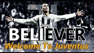 Cristiano Ronaldo • Believer • Imagine Dragons • Welcome To Juventus