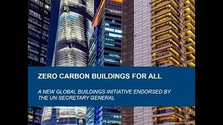 Zero Carbon Buildings For All: A Global Buildings Initiative