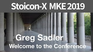 Stoicon-X Milwaukee 2019 | Gregory B. Sadler | Welcome to Participants in the Conference!
