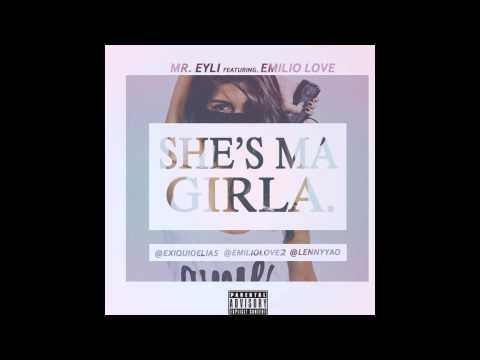 Mr. Eyli - She's Ma Girla (Explicit) Ft. Emilio Love