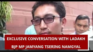 In exclusive conversation with Ladakh BJP MP Jamyang Tsering Namgyal