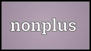 Nonplus Meaning