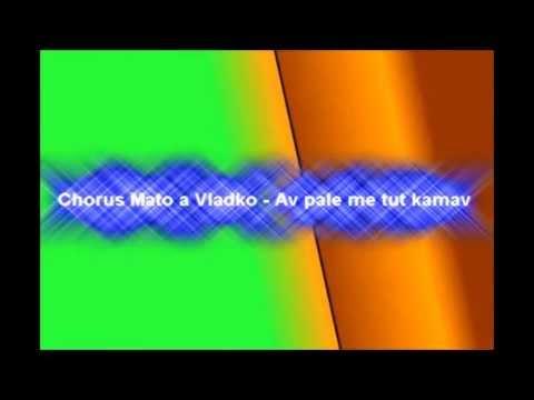 Chorus Mato a Vladko Av pale me tut kamav .
