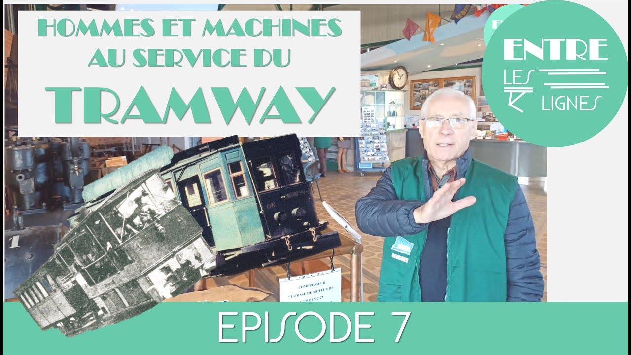 Entre les Lignes #7: Hommes et machines au service du tramway