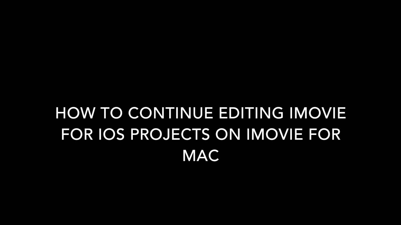 How To Continue Editing Imovie For Ios Projects On Imovie For Mac