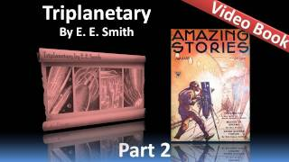 Part 2 - Triplanetary Audiobook by E. E. Smith (Chs 5-8)(Part 2 (Chs 5-8). Classic Literature VideoBook with synchronized text, interactive transcript, and closed captions in multiple languages. Audio courtesy of ..., 2012-02-07T09:32:41.000Z)