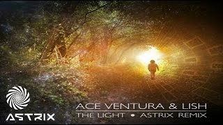 Ace Ventura & Lish -The Light (Astrix Remix)