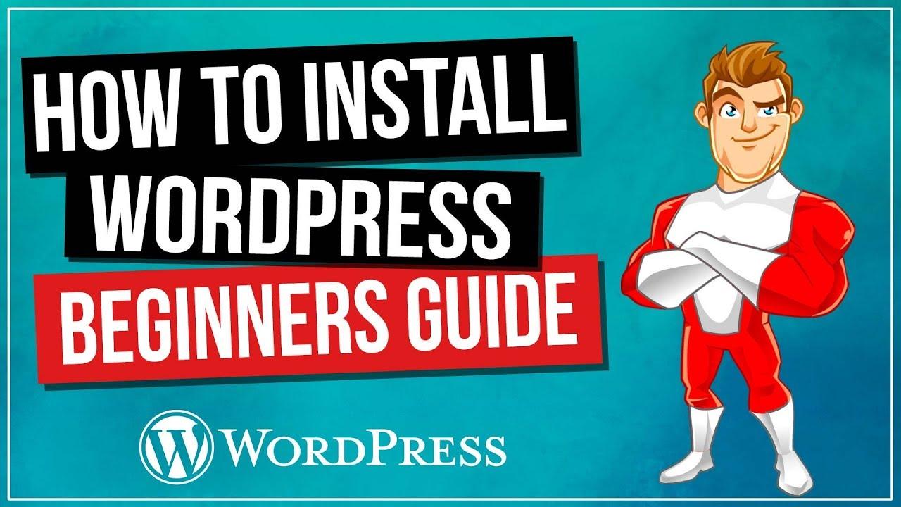 Installing WordPress - Complete Beginners Guide