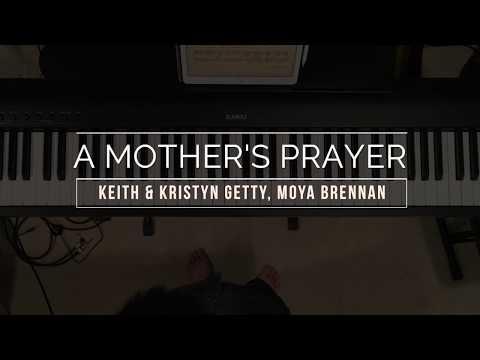 Keith & Kristyn Getty, Moya Brennan - A Mother's Prayer (PIANO COVER)