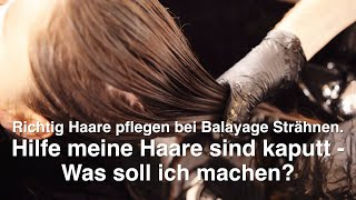Richtig Haare pflegen bei Balayage Strähnen.  Hilfe meine Haare sind kaputt - Was soll ich machen?