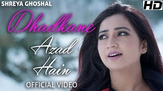 Dhadkane Azad Hain Official Video Shreya Ghoshal Deepak Pandit Manoj Muntashir