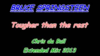Bruce Springsteen - Tougher than the rest (Chris da Bull Extended Mix 2013)