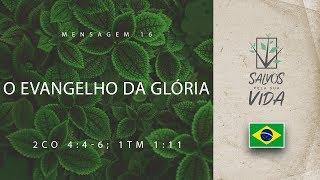 Mensagem 16 - O evangelho da glória