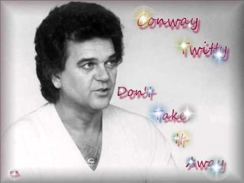 Conway twitty don t take it away lyrics