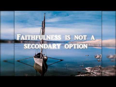 Faithfulness is Not a Secondary Option - Kingdom Of God Explored