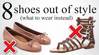 8 Shoes That Are OUT OF STYLE! *what to wear instead*