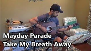 Mayday Parade - Take My Breath Away (cover)
