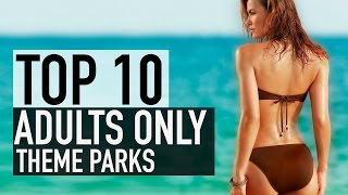 Top 10 Insane Adults Only Theme Parks You Should Visit Atleast…