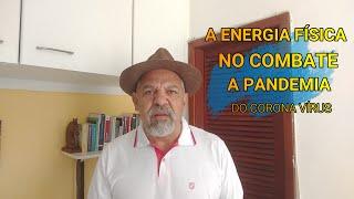 A ENERGIA FÍSICA NO COMBATE A PANDEMIA DO CORONA VÍRUS