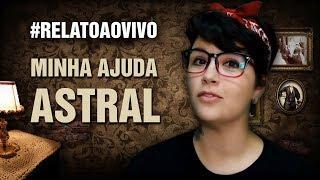 #RelatoAoVivo - 91: Minha Ajuda Astral
