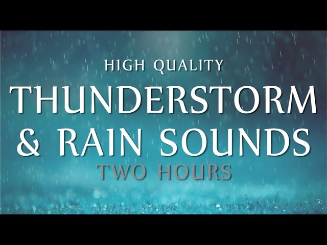 Rain Thunder Relaxation 2 Hours High Quality Ambient Sounds Deep Sleep Meditation Study
