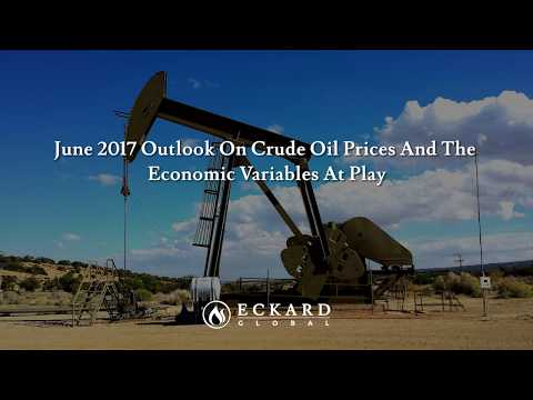 June 2017 outlook on crude oil prices and the economic variables at play