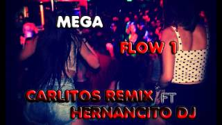 MEGA FLOW 1 -- CARLITOS REMIX FT. HERNANCITO DJ