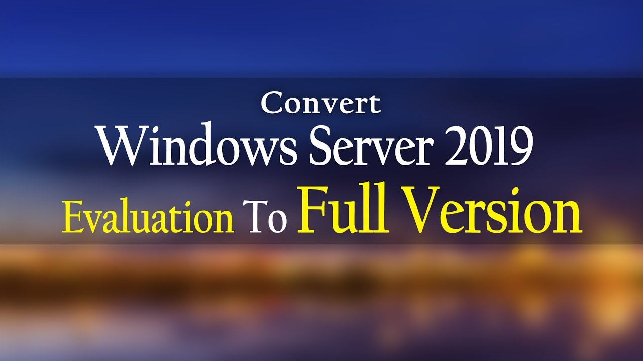 How To Convert Windows Server 2019 Evaluation To Full Version