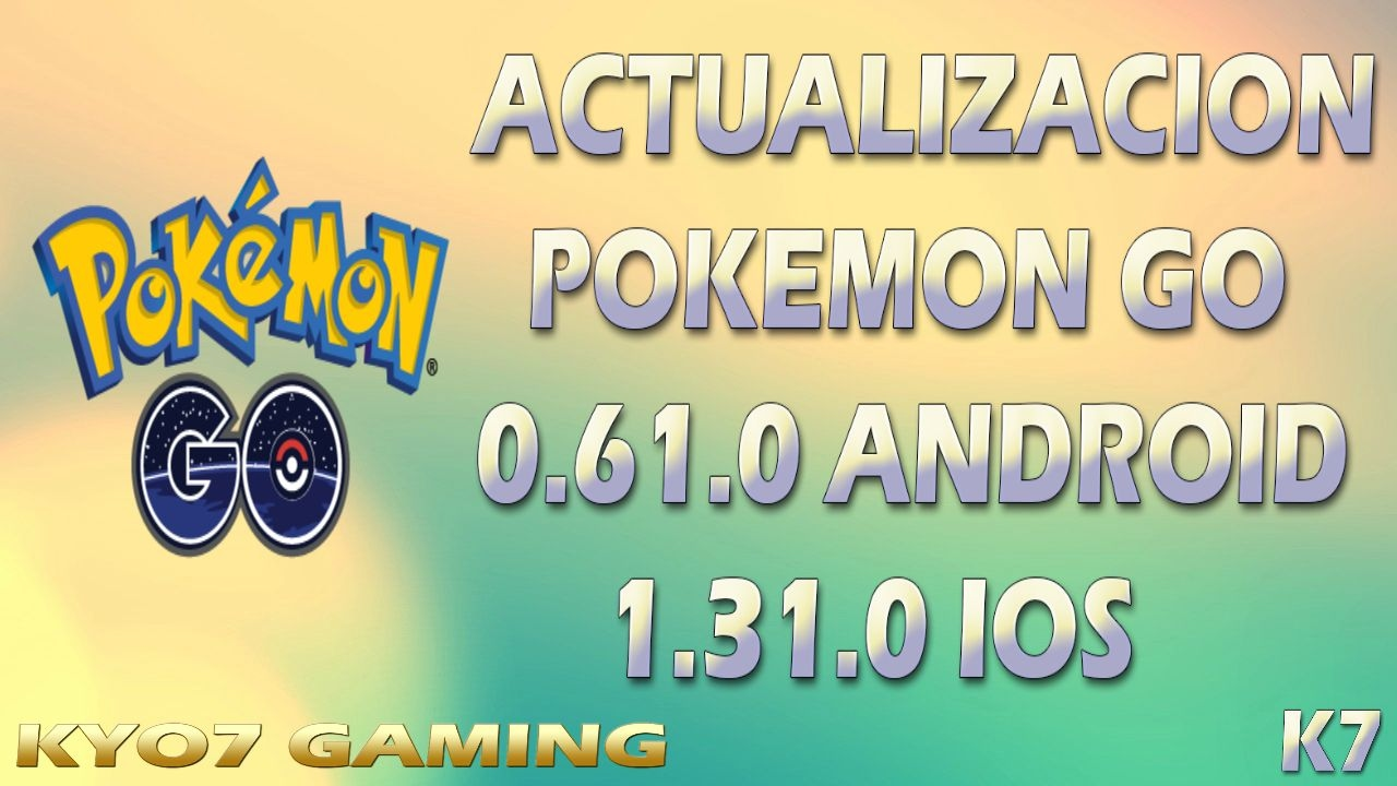 ACTUALIZACION POKEMON GO 0 61 0 ANDROID Y 1 31 0 IOS - YouTube
