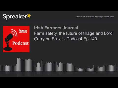 Farm safety, the future of tillage and Lord Curry on Brexit - Podcast Ep 140