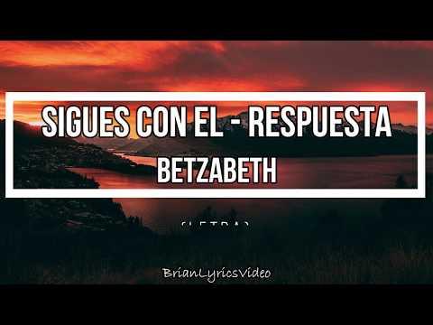 sigues con el (RESPUESTA) – Betzabeth  (LETRA)