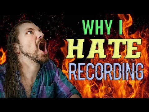 Why I Hate Recording
