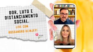 Dor, luto e distanciamento social em tempos de quarentena! Live com Rossandro Klinjey