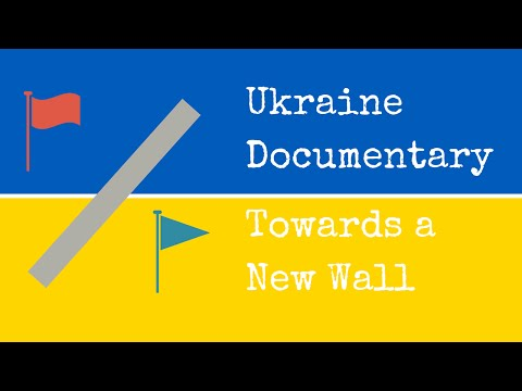 Ukraine Documentary: Towards a New Wall